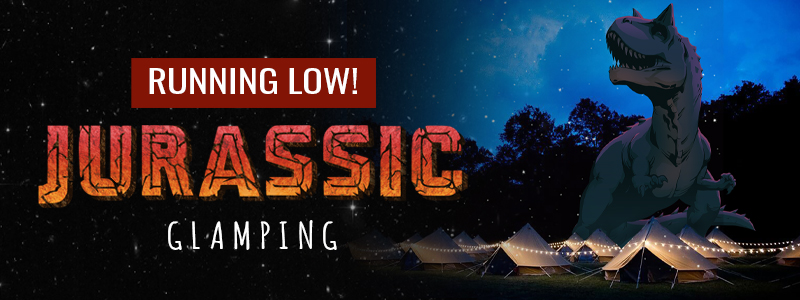 Final Call For Jurassic Glamping!